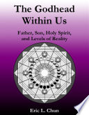 The Godhead Within Us Father Son Holy Spirit And Levels Of Reality