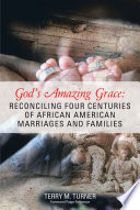 God S Amazing Grace Reconciling Four Centuries Of African American Marriages And Families