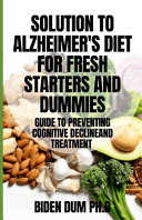 Solution to Alzheimer s Diet for Fresh Starters and Dummies