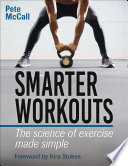 """Smarter Workouts: The Science of Exercise Made Simple"" by Pete McCall"