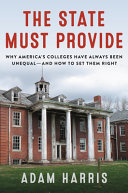 The State Must Provide: Why America's Colleges Have Always Been Unequal—And How to Set Them Right