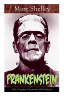 Frankenstein The Complete Uncensored 1818 Edition A Gothic Classic Considered To Be One Of The Earliest Examples Of Science Fiction Book
