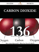Carbon Dioxide 136 Success Secrets   136 Most Asked Questions on Carbon Dioxide   What You Need to Know Book