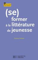 (Se) former à la littérature de jeunesse [Pdf/ePub] eBook