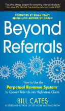 Beyond Referrals: How to Use the Perpetual Revenue System to Convert Referrals into High-Value Clients Book