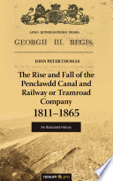 The Rise and Fall of the Penclawdd Canal and Railway or Tramroad Company 1811   1865