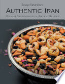 """Authentic Iran: Modern Presentation of Ancient Recipes"" by Soraya Vatandoust"