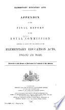 Final Report of the Royal Commissioners Appointed to Inquire Into the Elementary Education Acts, England and Wales