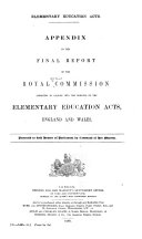 Final Report of the Royal Commissioners Appointed to Inquire Into the Elementary Education Acts, England and Wales: Appendix
