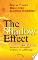 The Shadow Effect  : Echter! Freier! Glücklicher! Wie Sie Ihr verborgenes Potenzial ans Licht bringen