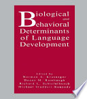 Biological and Behavioral Determinants of Language Development