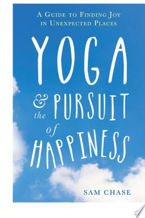 Download Yoga and the Pursuit of Happiness Free Books - Read Books