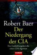 Der Niedergang der CIA  : der Enthüllungsbericht eines CIA-Agenten