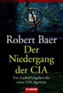 Der Niedergang der CIA: der Enthüllungsbericht eines CIA-Agenten