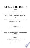 The School Arithmetic, Including a Comprehensive Course of Mental Arithmetic, Etc