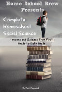Complete Homeschool Social Science: Lessons and Quizzes from First ...