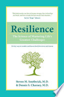 """Resilience: The Science of Mastering Life's Greatest Challenges"" by Steven M. Southwick, Dennis S. Charney"