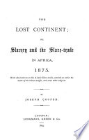 The Lost Continent  Or  Slavery and the Slave trade in Africa  1875