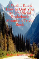 I Wish I Knew How to Quit You  An Unofficial Brokeback Mountain Trivia Book