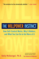 The willpower instinct how self-control works, why it matters, and what you can do to get more of it