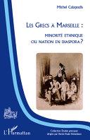 Pdf Les Grecs à Marseille : minorité ethnique ou nation en dispora ?
