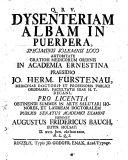 Resp. Dysenteriam albam in puerpera ... exponet A. F. Bauch. Praes. J. H. Fürstenau