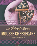333 Chocolate Mousse Cheesecake Recipes