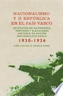 Nacionalismo y II República en el País Vasco  : Estatutos de autonomía, partidos y elecciones. Historia de Acción Nacionalista Vasca, 1930-1936