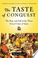 """""""The Taste of Conquest: The Rise and Fall of the Three Great Cities of Spice"""" by Michael Krondl"""