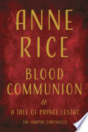 link to Blood communion : a tale of Prince Lestat in the TCC library catalog