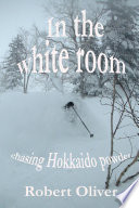In the white room   chasing Hokkaido powder Book