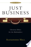 """""""Just Business: Christian Ethics for the Marketplace"""" by Alexander Hill"""
