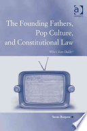 The Founding Fathers  Pop Culture  and Constitutional Law