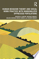 Human Behavior Theory and Social Work Practice with Marginalized Oppressed Populations