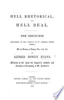 Hell rhetorical, and Hell real. The discourse [on Rev. xxii. 11] delivered in the church of St. Andrew, Wells Street, etc by Alfred Bowen Evans PDF