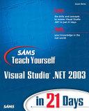 Sams Teach Yourself Visual Studio .NET 2003 in 21 Days