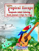 Tropical Escape Grayscale Adult Coloring Book Journal 2 Days Per Page