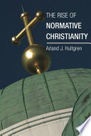 The Rise of Normative Christianity