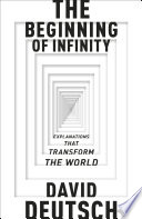 The Beginning of Infinity  : Explanations that Transform The World