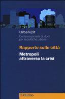 Rapporto sulle città. Metropoli attraverso la crisi