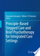 """Principle-Based Stepped Care and Brief Psychotherapy for Integrated Care Settings"" by Alexandros Maragakis, William T. O'Donohue"
