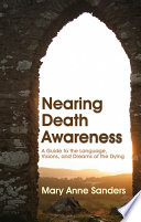 Nearing Death Awareness  : A Guide to the Language, Visions, and Dreams of the Dying