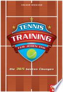 Tennistraining für jeden Tag  : Die 365 besten Übungen