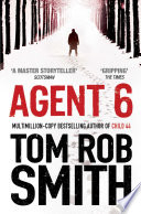 """""""Agent 6"""" by Tom Rob Smith"""