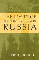 The Logic of Economic Reform in Russia Book