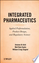 """Integrated Pharmaceutics: Applied Preformulation, Product Design, and Regulatory Science"" by Antoine Al-Achi, Mali Ram Gupta, William Craig Stagner"