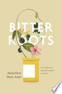 """Bitter Roots: The Search for Healing Plants in Africa"" by Abena Dove Osseo-Asare"