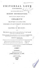Universal Love considered  and established upon its right foundation  being a serious enquiry how far charity may  and ought to  be extended towards persons of different judgments in matters of religion  etc