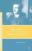 Piero Gobetti And The Politics Of Liberal Revolution