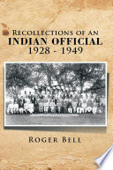 Recollections of an Indian Official 1928-1949